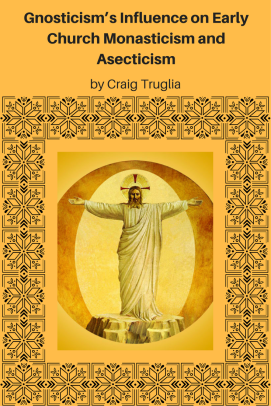 Gnosticism_s Influence on Early Church Monasticism and Asecticism